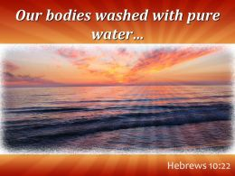 Hebrews 10 22 Our Bodies Washed With Pure Water Powerpoint Church Sermon