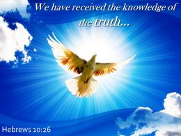 Hebrews 10 26 We Have Received The Knowledge Powerpoint Church Sermon