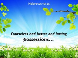 Hebrews 10 34 Yourselves Had Better And Lasting Possessions Powerpoint Church Sermon