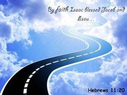 Hebrews 11 20 By Faith Isaac Blessed Powerpoint Church Sermon