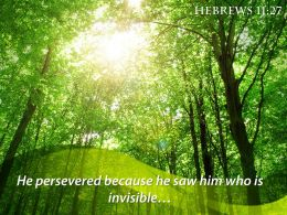 Hebrews 11 27 He Persevered Because He Saw Powerpoint Church Sermon