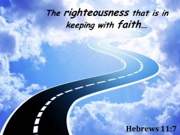 Hebrews 11 7 The Righteousness That Is In Keeping Powerpoint Church Sermon