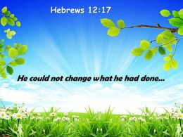 Hebrews 12 17 He Could Not Change Powerpoint Church Sermon
