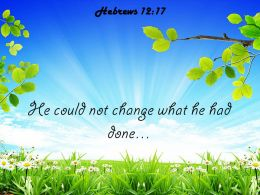 Hebrews 12 17 He could not change what PowerPoint Church Sermon
