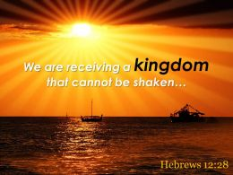 Hebrews 12 28 We Are Receiving A Kingdom That Powerpoint Church Sermon