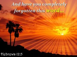 Hebrews 12 5 And Have You Completely Forgotten This Powerpoint Church Sermon