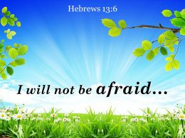 Hebrews 13 6 I Will Not Be Afraid Powerpoint Church Sermon