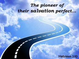 Hebrews 2 10 The Pioneer Of Their Salvation Perfect Powerpoint Church Sermon