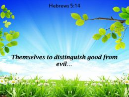 Hebrews 5 14 Themselves To Distinguish Good Powerpoint Church Sermon