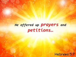Hebrews 5 7 He Offered Up Prayers And Petitions Powerpoint Church Sermon