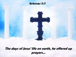 Hebrews 5 7 The Days Of Jesus Life PowerPoint Church Sermon