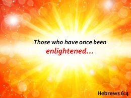 Hebrews 6 4 Those Who Have Once Been Enlightened Powerpoint Church Sermon