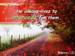 Hebrews 7 25 He Always Lives To Intercede Powerpoint Church Sermon