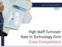 High Staff Turnover Rate In Technology Firm Case Competition Powerpoint Presentation Slides
