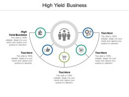 High Yield Business Ppt Powerpoint Presentation Infographic Template Graphics Pictures Cpb