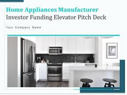 Home Appliances Manufacturer Investor Funding Elevator Pitch Deck PPT Template