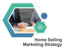 Home Selling Marketing Strategy Powerpoint Presentation Slides