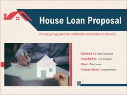 House Loan Proposal Powerpoint Presentation Slides