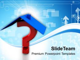 House Roof On Question Mark Powerpoint Templates PPT Themes And Graphics 0113