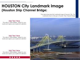 Houston City Landmark Image Houston Ship Channel Bridge Ppt Template