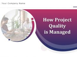 How Project Quality Is Managed Powerpoint Presentation Slides