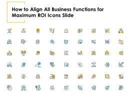 How To Align All Business Functions For Maximum ROI Icons Slide Ppt Powerpoint Presentation Aids