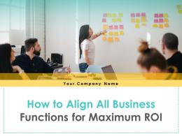 How To Align All Business Functions For Maximum ROI Powerpoint Presentation Slides