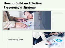 How To Build An Effective Procurement Strategy Powerpoint Presentation Slides