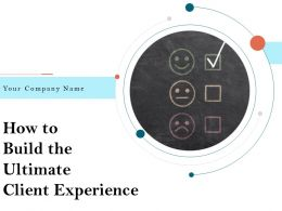 How To Build The Ultimate Client Experience Powerpoint Presentation Slides