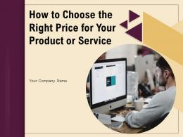 How To Choose The Right Price For Your Product Or Service Powerpoint Presentation Slides