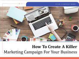 How To Create A Killer Marketing Campaign For Your Business Powerpoint Presentation Slides