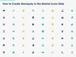 How To Create Monopoly In The Market Icons Slide Ppt Powerpoint Presentation Slides Display