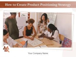 How To Create Product Positioning Strategy Powerpoint Presentation Slides