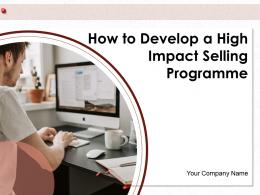 How To Develop A High Impact Selling Programme Powerpoint Presentation Slides