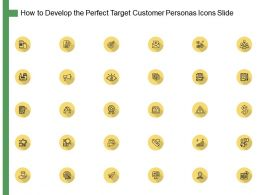 How To Develop The Perfect Target Customer Personas Icons Slide Ppt Presentation Summary Show