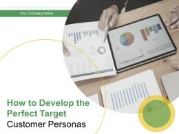 How To Develop The Perfect Target Customer Personas Powerpoint Presentation Slides