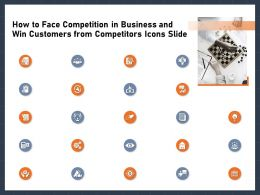 How To Face Competition In Business And Win Customers From Competitors Icons Slide Ppt Visual