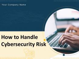 How To Handle Cybersecurity Risk Powerpoint Presentation Slides