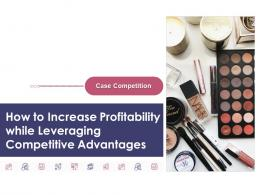 How To Increase Profitability While Leveraging Competitive Advantages Complete Deck