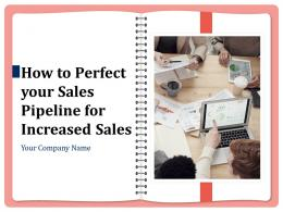 How To Perfect Your Sales Pipeline For Increased Sales Powerpoint Presentation Slides
