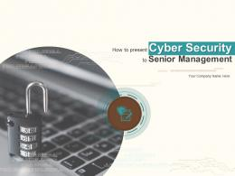 How To Present Cyber Security To Senior Management Complete Deck