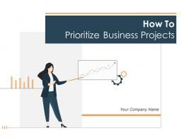 How To Prioritize Business Projects Powerpoint Presentation Slides