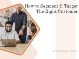 How To Segment And Target The Right Customer Powerpoint Presentation Slides