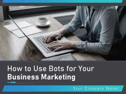 How To Use Bots For Your Business Marketing Powerpoint Presentation Slides