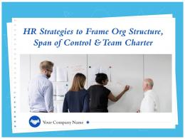 HR Strategies To Frame Org Structure Span Of Control And Team Charter Powerpoint Presentation Slides