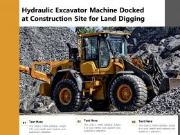 Hydraulic Excavator Machine Docked At Construction Site For Land Digging