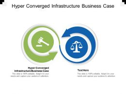 Hyper Converged Infrastructure Business Case Ppt Powerpoint Presentation Infographics Cpb