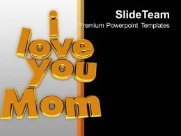 I Love You Mom Family Relation Celebration Powerpoint Templates Ppt Themes And Graphics 0113