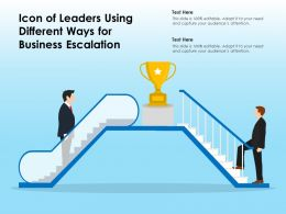 Icon Of Leaders Using Different Ways For Business Escalation
