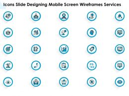 Icons Slide Designing Mobile Screen Wireframes Services Ppt Powerpoint Infographics